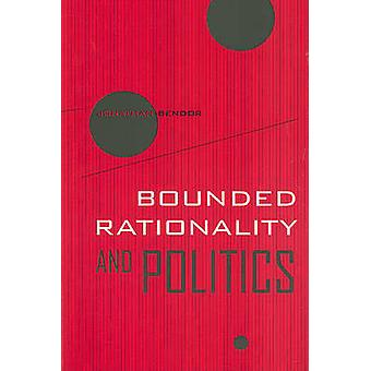 Bounded Rationality and Politics by Jonathan Bendor - 9780520259478 B