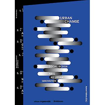 Urban Change - Social Design - Arts as Urban Innovation by Anton Falke