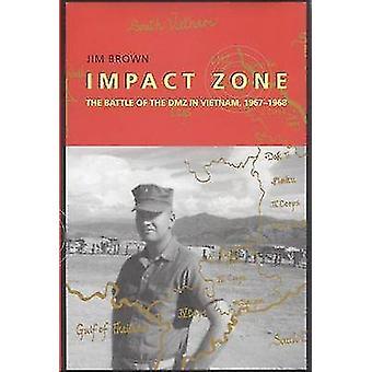 Impacto zona - la batalla de la zona desmilitarizada en Vietnam - 1967-1968 por Jim Brow