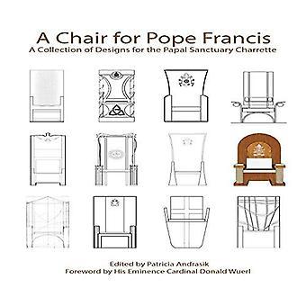 Ein Stuhl für den Papst: eine Sammlung von Entwürfen für die päpstliche Heiligtum Charrette