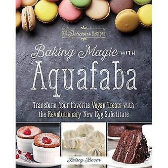 Magie met Aquafaba bakken: transformeren uw favoriete Vegan behandelt met de revolutionaire nieuwe ei vervanger (Paperback)