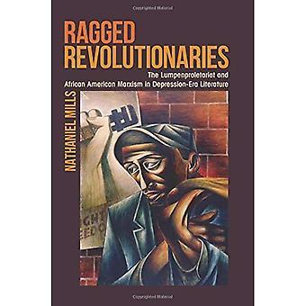 Ragged révolutionnaires: Le Lumpenproletariat et marxisme afro-américain dans la littérature de l'époque de la dépression