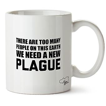 Hippowarehouse There Are Too Many People On This Earth We Need A New Plague The Office Printed Mug Cup Ceramic 10oz