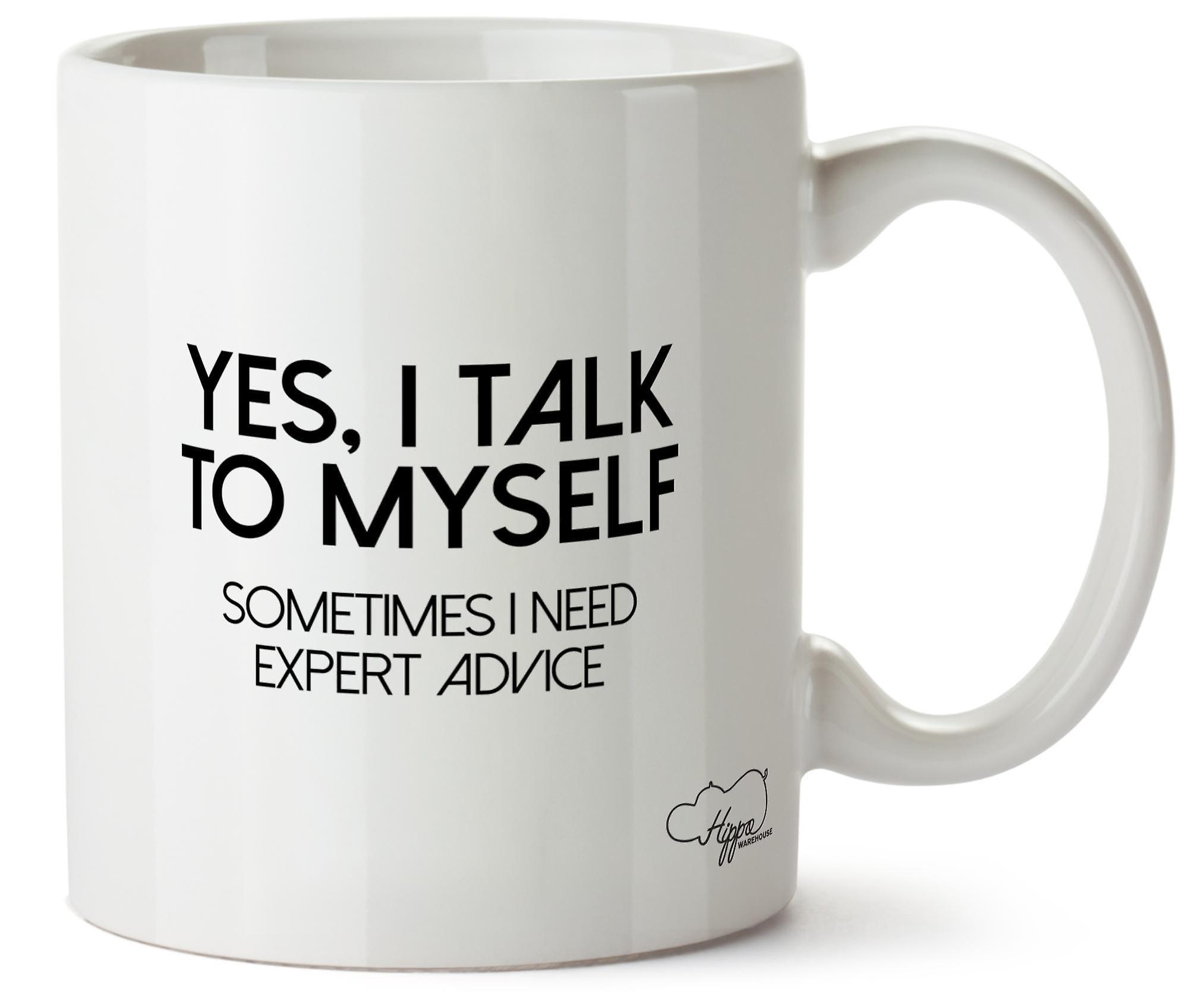 Hippowarehouse Yes I Talk To Myself Sometimes I Need Expert Advice Printed Mug Cup Ceramic 10oz