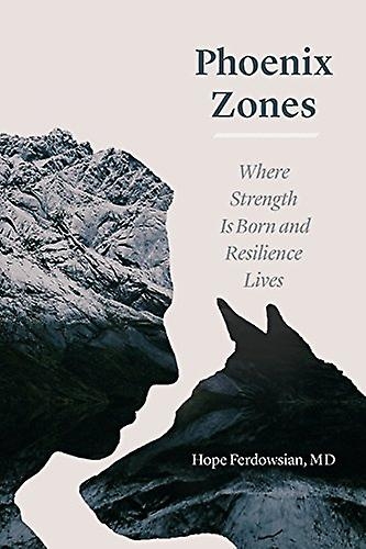 Phoenix Zones - Where Strength Is Born and Resilience Lives by Hope Fe