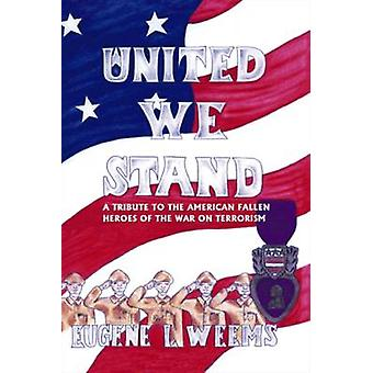 United We Stand A Tribute to the American Fallen Heroes of the War on Terrorism by Weems & Eugene