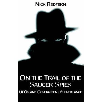 On the Trail of the Saucer Spies UFOs and Government Surveillance by Redfern & Nick