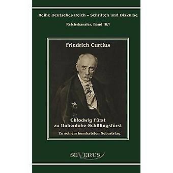 Chlodwig Frst zu HohenloheSchillingsfrst. Zu seinem hundertsten Geburtstag by Curtius & Friedrich