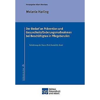 Der Bedarf einer Prvention Und Gesundheitsfrderungsmanahmen Bei Beschftigten in Pflegeberufen durch & Albert Nienhaus