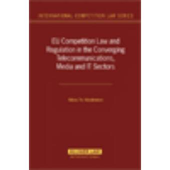 EU Competition Law and Regulation in the Converging Telecommunications Media and ITSectors by Nikos Nikolinakos