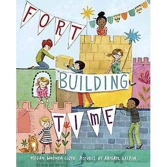 Fort-Building Time by Megan Wagner Lloyd - 9780399556555 Book