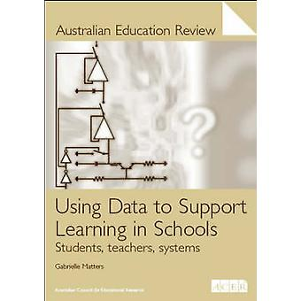 Using Data to Support Learning in Schools - Students - Teachers - Syst