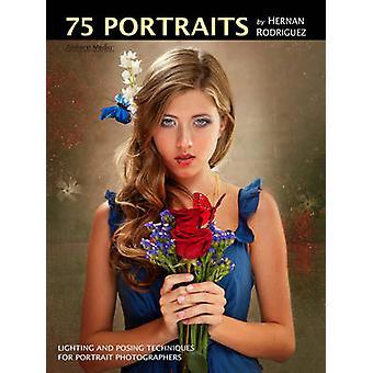 75 Portraits by Hernan Rodriguez - Master Lighting and Posing Techniqu