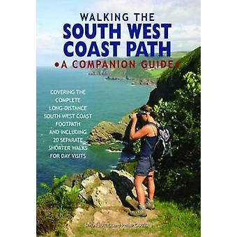 Walking the South West Coast Path - A Companion Guide by Simon Butler