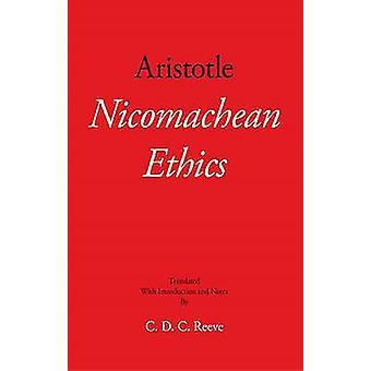 Nicomachean Ethics by Aristotle - C. D. C. Reeve - 9781624661174 Book