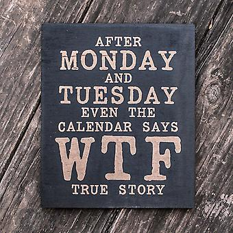 After monday and tuesday - black painted wood poster - 9x7in