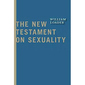 The New Testament on Sexuality by William R.G. Loader - 9780802867247