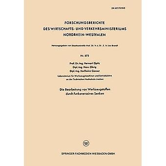 Die Bearbeitung Von Werkzeugstoffen Durch Funkenerosives Senken by Opitz & Herwart
