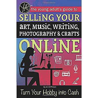 The Young Adult's Guide to Selling Your Art - Music - Writing - Photo