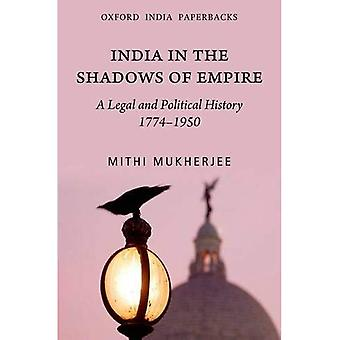 L'Inde dans les ombres de l'Empire: une histoire juridique et politique (1774-1950)