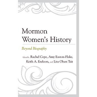 Mormon Womens History Beyond Biography by Cope & Rachel
