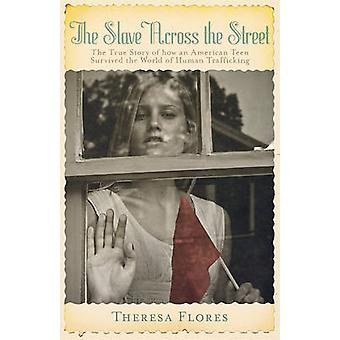 The Slave Across the Street - The True Story of How an Amercian Teen S