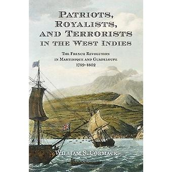 Patriots Royalists and Terrorists in the West Indies by William Cormack
