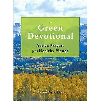 Green Devotional  Active Prayers for a Healthy Planet by Karen Speerstra