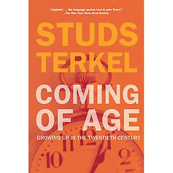 Coming of Age - Growing Up in the Twentieth Century by Studs Terkel -