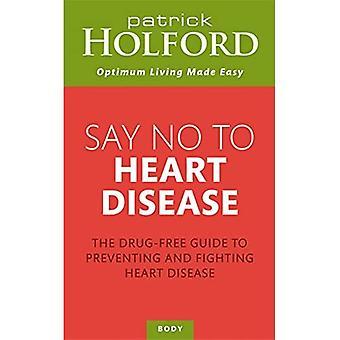 Dire No alle malattie cardiache: Il droga-libero Guida alla prevenzione e alla lotta contro la malattia di cuore