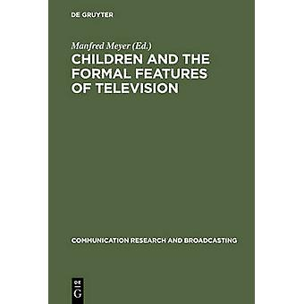 Children and the Formal Features of Television by Meyer & Manfred