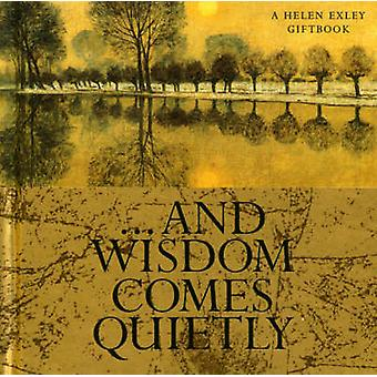 And Wisdom Comes Quietly by Helen Exley - 9781861871138 Book