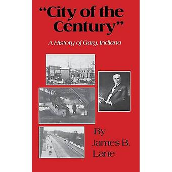 City of the Century A History of Gary Indiana by Lane & James B.