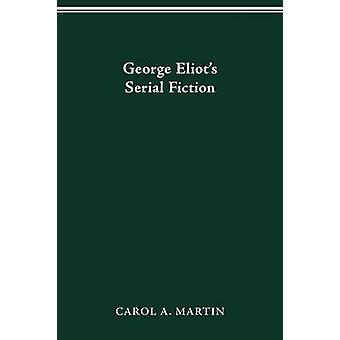 GEORGE ELIOT S SERIAL FICTION by MARTIN & CAROL A.