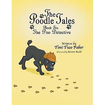 The Poodle Tales Book Six The Poo Detective by Faber & Toni Tuso