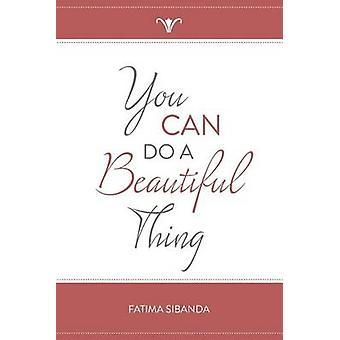You Can Do A Beautiful Thing by Sibanda & Fatima