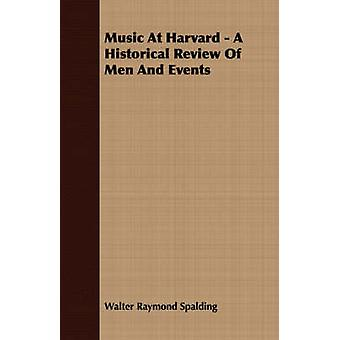Music At Harvard  A Historical Review Of Men And Events by Spalding & Walter Raymond