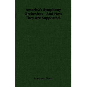 Americas Symphony Orchestras  And How They Are Supported. by Grant & Margaret.