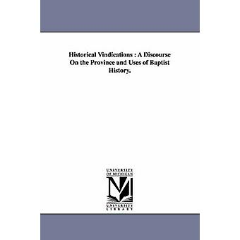Historical Vindications  A Discourse On the Province and Uses of Baptist History. by Cutting & Sewall S.