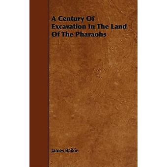 A Century Of Excavation In The Land Of The Pharaohs by Baikie & James