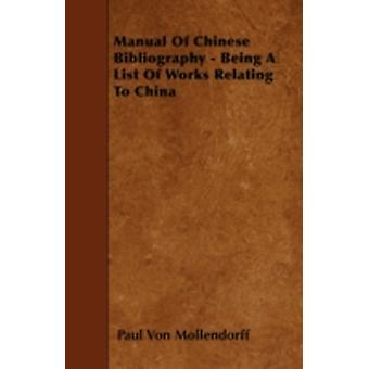 Manual Of Chinese Bibliography  Being A List Of Works Relating To China by Mollendorff & Paul Von