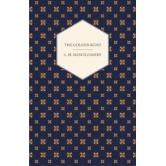 The Golden Road by Montgomery & Lucy Maud