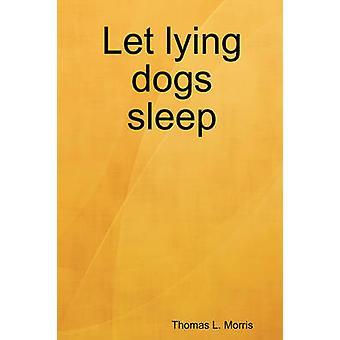 Let Lying Dogs Sleep by Morris & Thomas L.