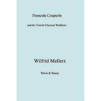 Francois Couperin and the French Classical Tradition by Mellers & Wilfrid