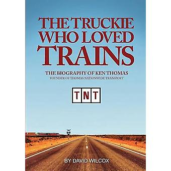 The Truckie Who Loved Trains by Wilcox & David