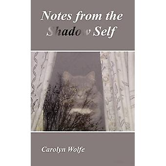 Notes from the Shadow Self by Wolfe & Carolyn