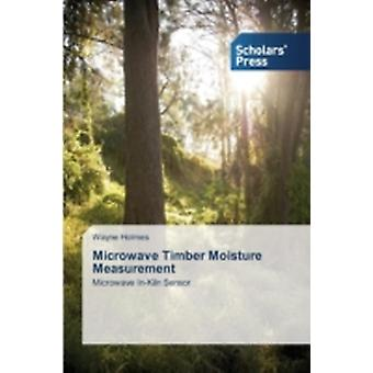 Microwave Timber Moisture Measurement by Holmes Wayne