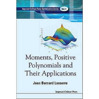 Moments Positive Polynomials and Their Applications by Lasserre & Jean Bernard