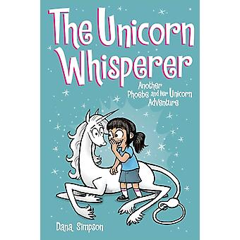 The Unicorn Whisperer Phoebe and Her Unicorn Series Book 10 by Simpson & Dana
