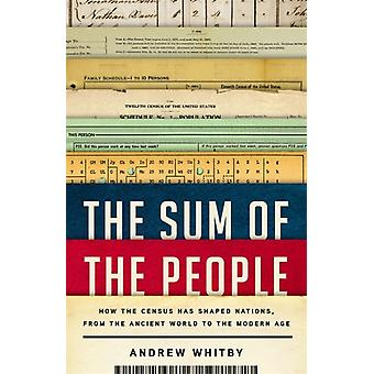 The Sum of the People  How the Census Has Shaped Nations from the Ancient World to the Modern Age by Andrew Whitby